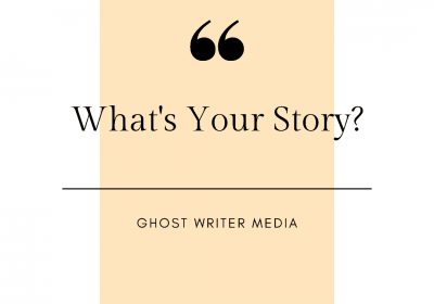 What's Your Story? Ghost Writer Media